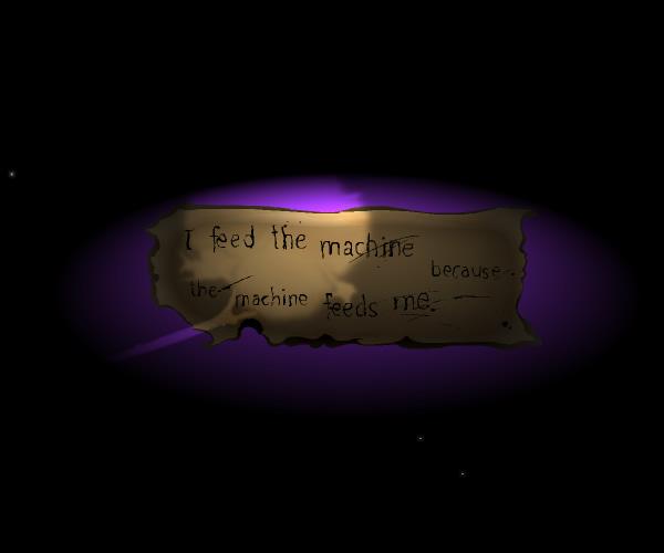 I feed the machine because the machine feeds me.